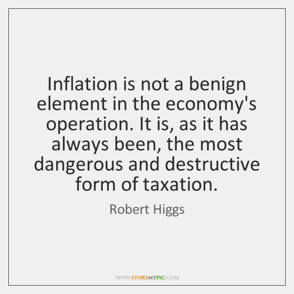 Inflation is not a benign element in the economy's operation. It is, ...