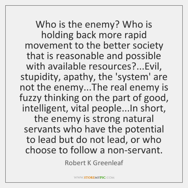Who is the enemy? Who is holding back more rapid movement to ...