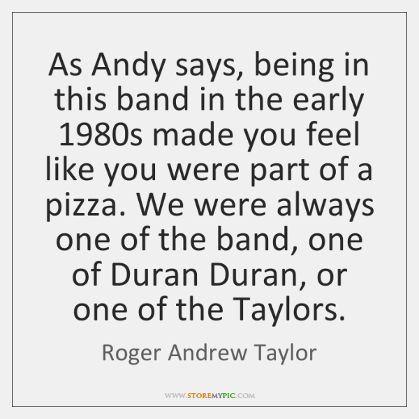 As Andy says, being in this band in the early 1980s made ...