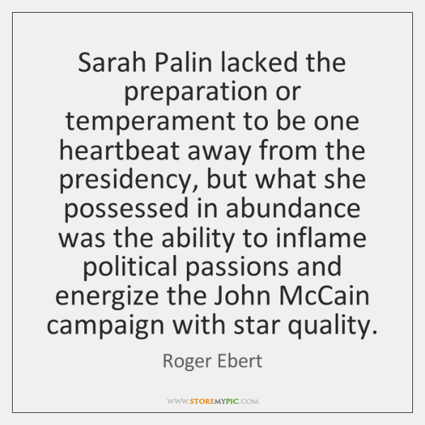 Sarah Palin lacked the preparation or temperament to be one heartbeat away ...