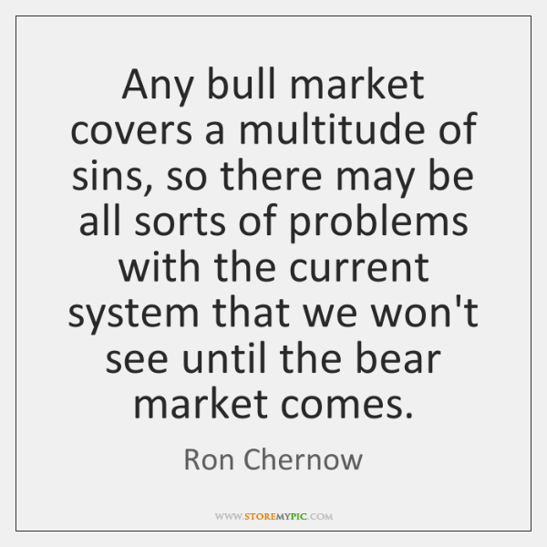 Any bull market covers a multitude of sins, so there may be ...