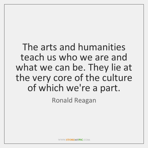 The arts and humanities teach us who we are and what we ...