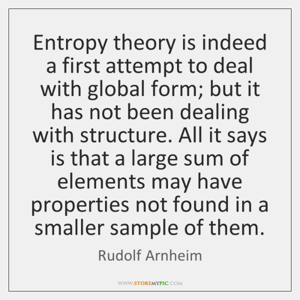 Entropy theory is indeed a first attempt to deal with global form; ...