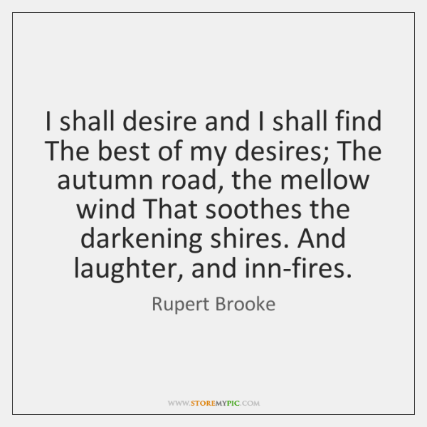 I shall desire and I shall find The best of my desires; ...