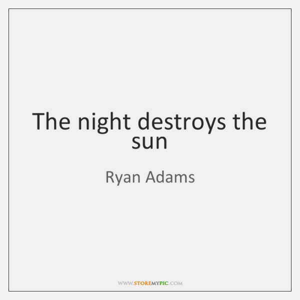 The night destroys the sun