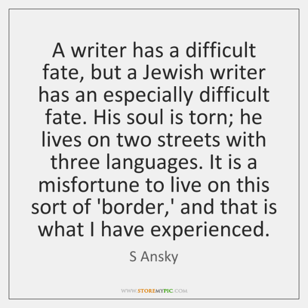 A writer has a difficult fate, but a Jewish writer has an ...