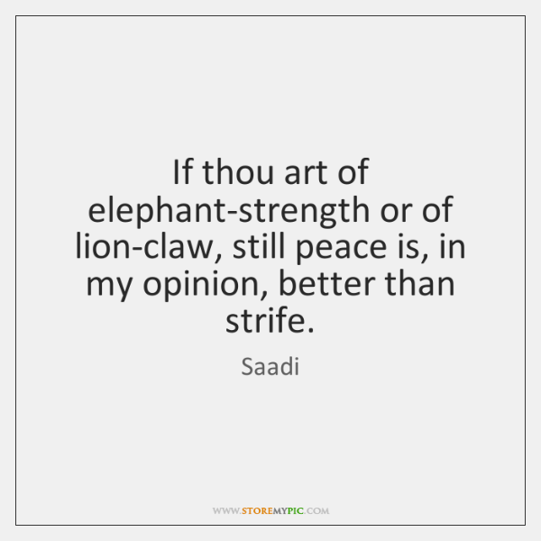 If thou art of elephant-strength or of lion-claw, still peace is, in ...