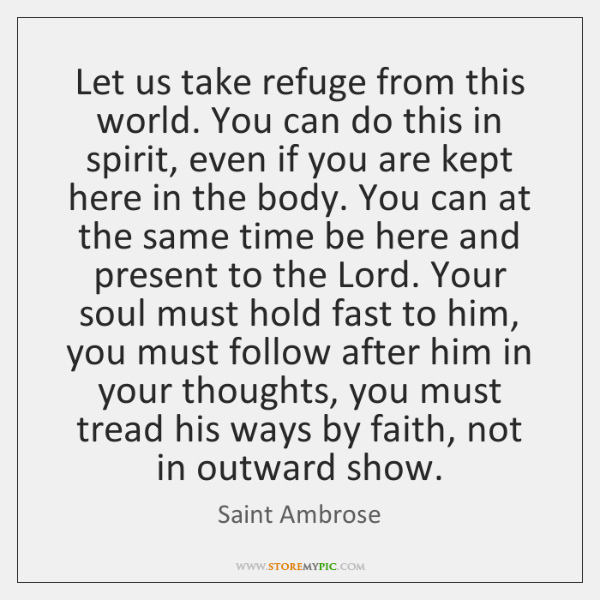 Let us take refuge from this world. You can do this in ...
