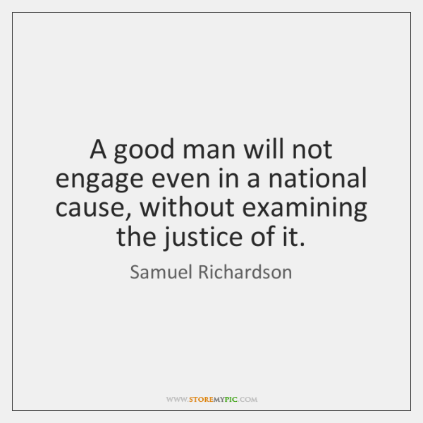 A good man will not engage even in a national cause, without ...