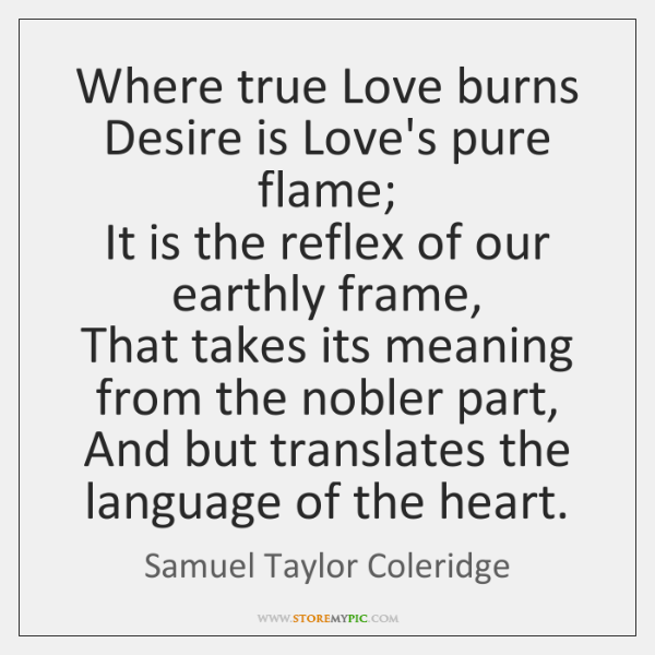 Where true Love burns Desire is Love's pure flame;  It is the ...