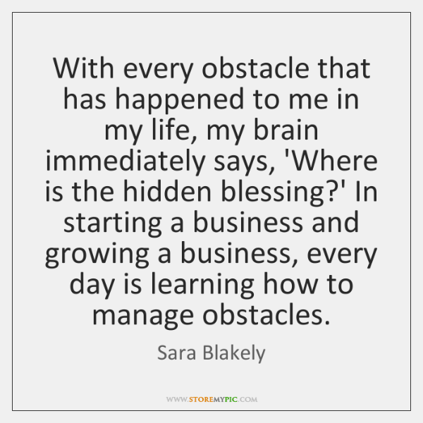 With every obstacle that has happened to me in my life, my ...