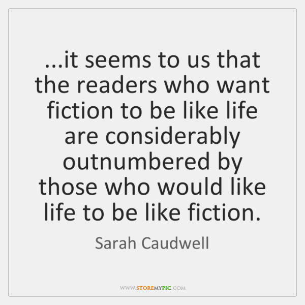 ...it seems to us that the readers who want fiction to be ...