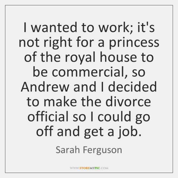 I wanted to work; it's not right for a princess of the ...