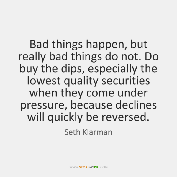 Bad things happen, but really bad things do not. Do buy the ...