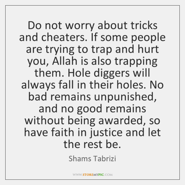 Do not worry about tricks and cheaters. If some people are trying ...