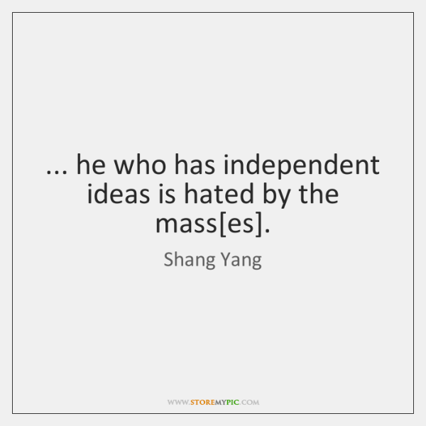 ... he who has independent ideas is hated by the mass[es].
