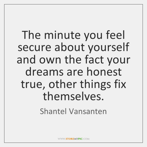 The minute you feel secure about yourself and own the fact your ...