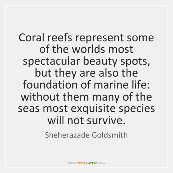 Coral reefs represent some of the worlds most spectacular beauty spots, but ...