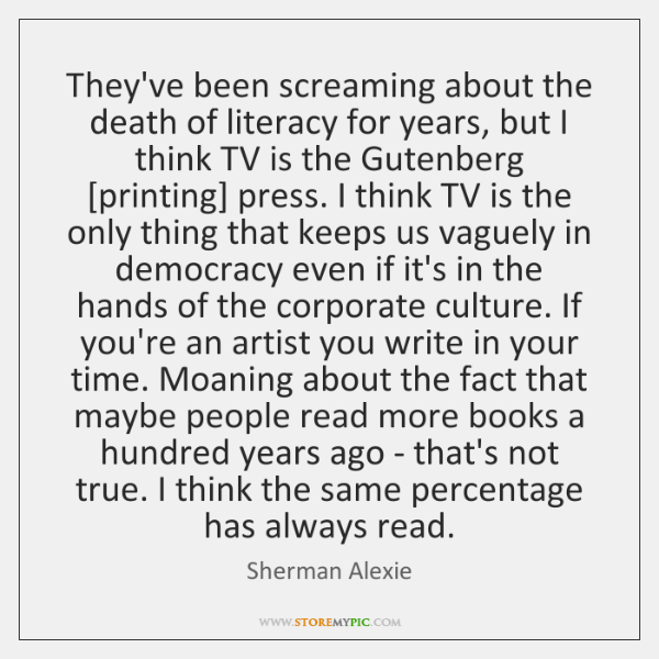 They've been screaming about the death of literacy for years, but I ...