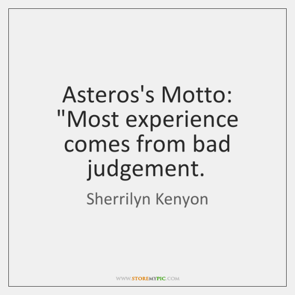 Asteross Motto Most Experience Comes From Bad Judgement Storemypic