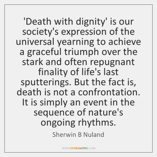 'Death with dignity' is our society's expression of the universal yearning to ...