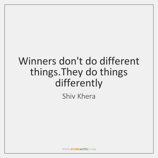 Winners don't do different things.They do things differently