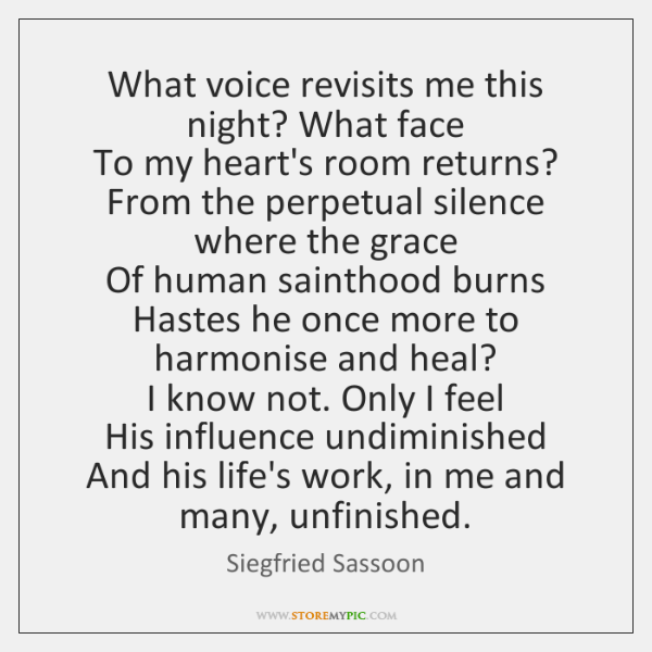 What voice revisits me this night? What face   To my heart's room ...