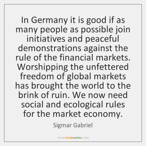 In Germany it is good if as many people as possible join ...