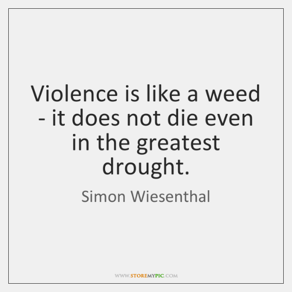 Violence is like a weed - it does not die even in ...