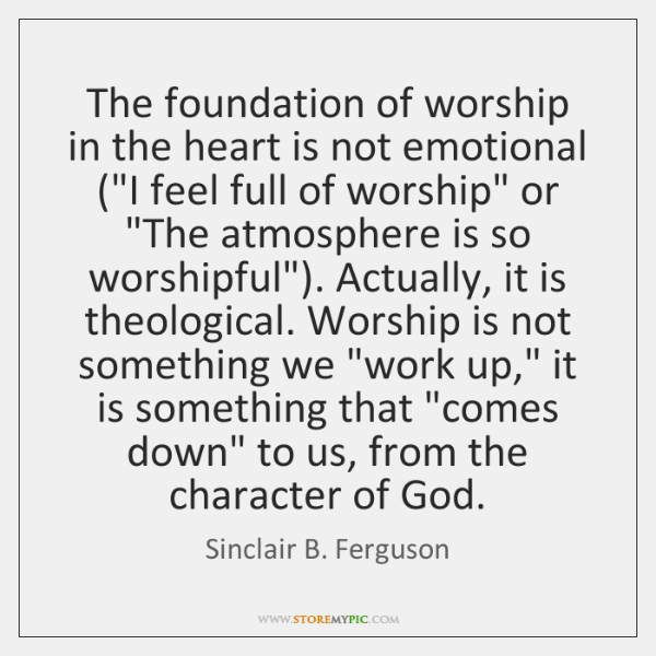 The foundation of worship in the heart is not emotional (
