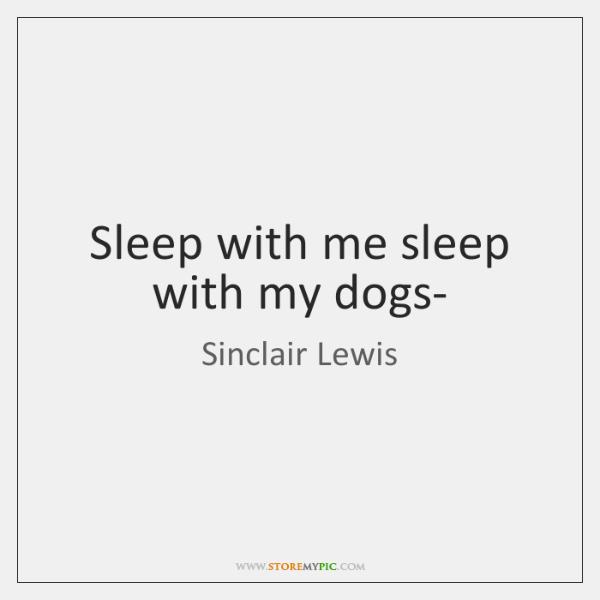 Sleep with me sleep with my dogs-