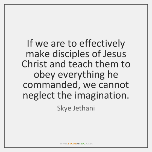 If we are to effectively make disciples of Jesus Christ and teach ...
