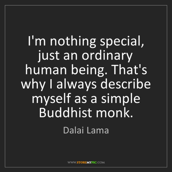 Dalai Lama: I'm nothing special, just an ordinary human being. That's...