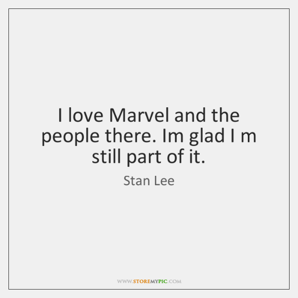 I love Marvel and the people there. Im glad I m still ...