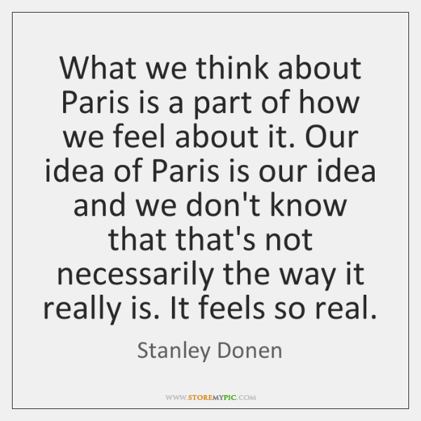 What we think about Paris is a part of how we feel ...