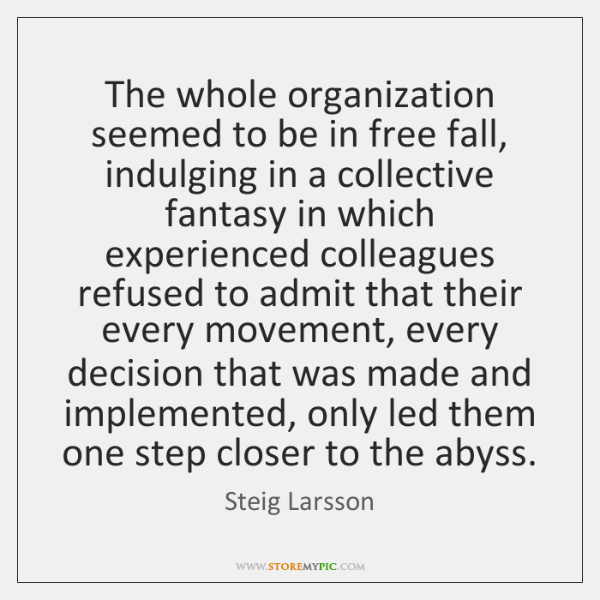 The whole organization seemed to be in free fall, indulging in a ...