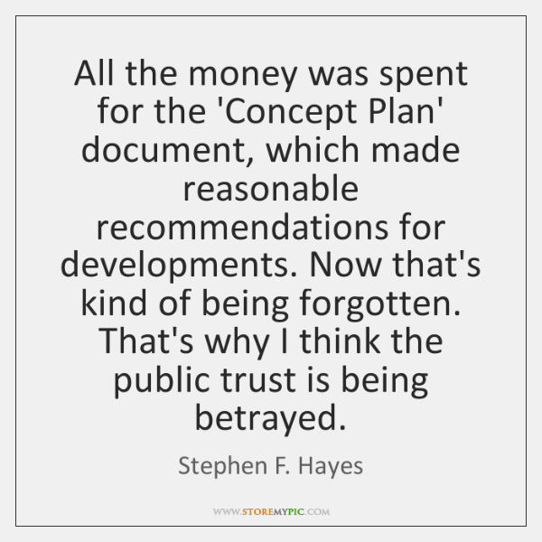 All the money was spent for the 'Concept Plan' document, which made ...