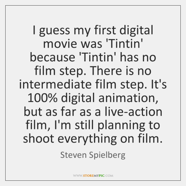 I guess my first digital movie was 'Tintin' because 'Tintin' has no ...