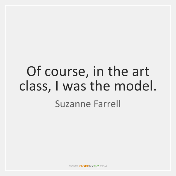 Of course, in the art class, I was the model.