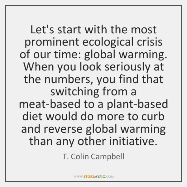 Let's start with the most prominent ecological crisis of our time: global ...