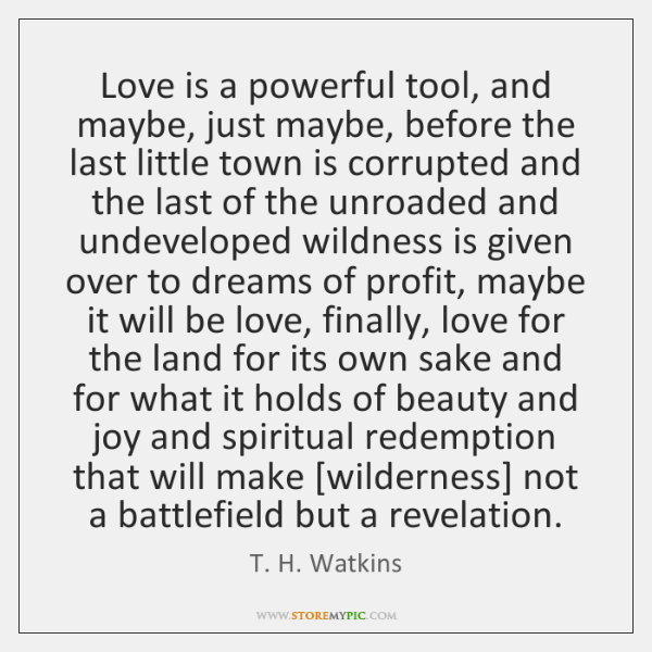 Love is a powerful tool, and maybe, just maybe, before the last ...