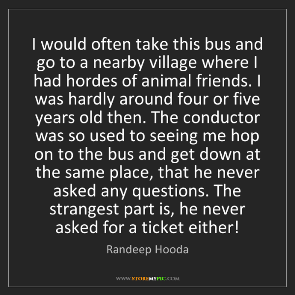 Randeep Hooda: I would often take this bus and go to a nearby village...