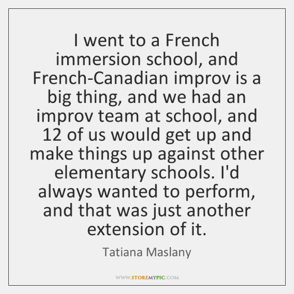 I went to a French immersion school, and French-Canadian improv is a ...