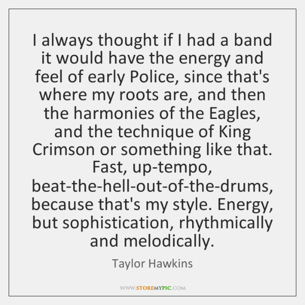 I always thought if I had a band it would have the ...