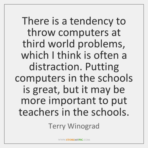 There is a tendency to throw computers at third world problems, which ...