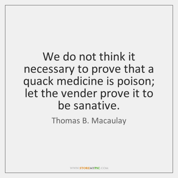 We do not think it necessary to prove that a quack medicine ...