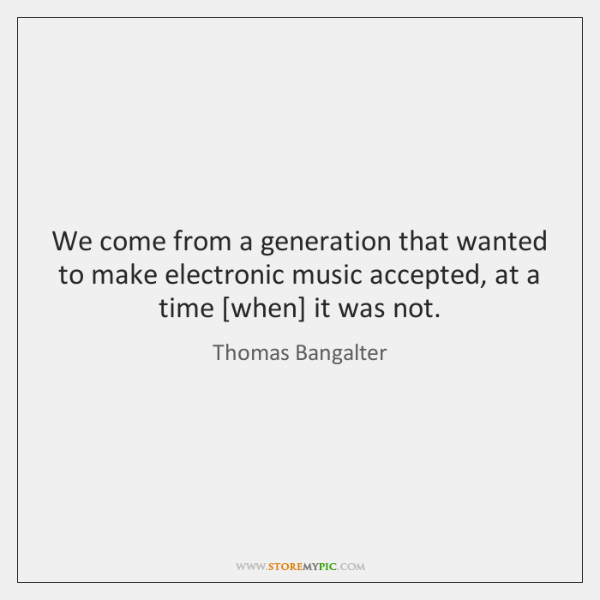 We Come From A Generation That Wanted To Make Electronic Music