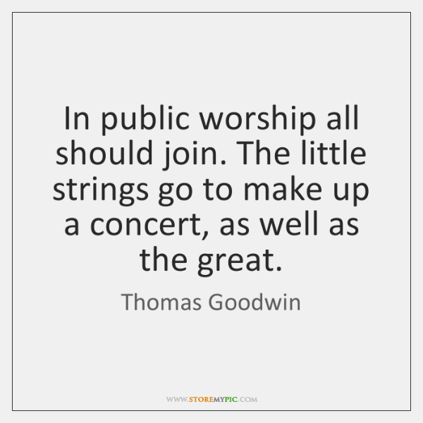 In public worship all should join. The little strings go to make ...