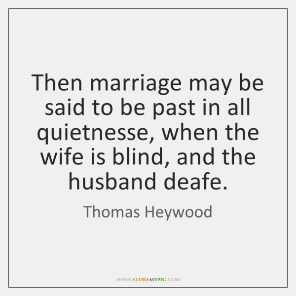 Then marriage may be said to be past in all quietnesse, when ...