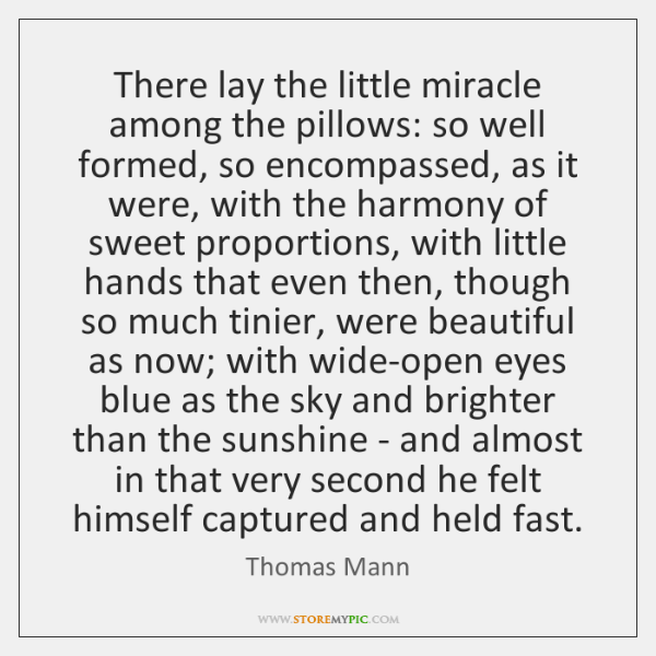 There lay the little miracle among the pillows: so well formed, so ...